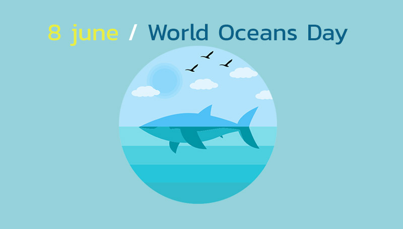 World Oceans Day ความรู้ ทะเล วันทะเลโลก วันสำคัญ เดือนมิถุนายน
