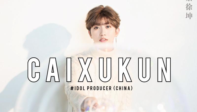 CaiXukun Idol Producer จีน ช่าย สวี่คุน ดาราจีน
